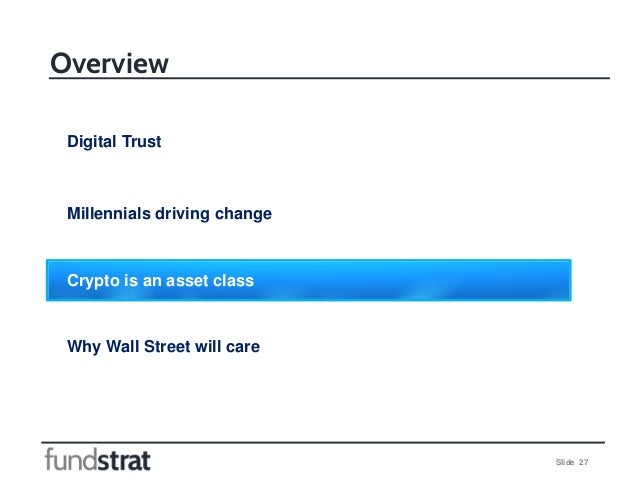 Slide 27 Overview Digital Trust Millennials driving change Crypto is an asset class Why Wall Street will care