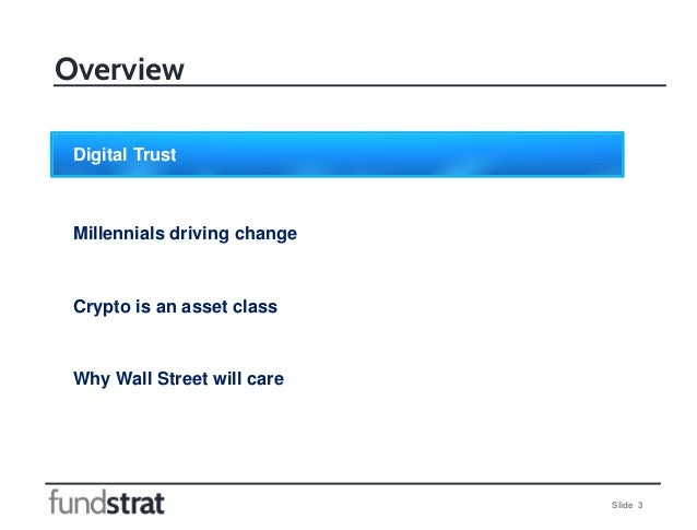 Slide 3 Overview Digital Trust Millennials driving change Crypto is an asset class Why Wall Street will care