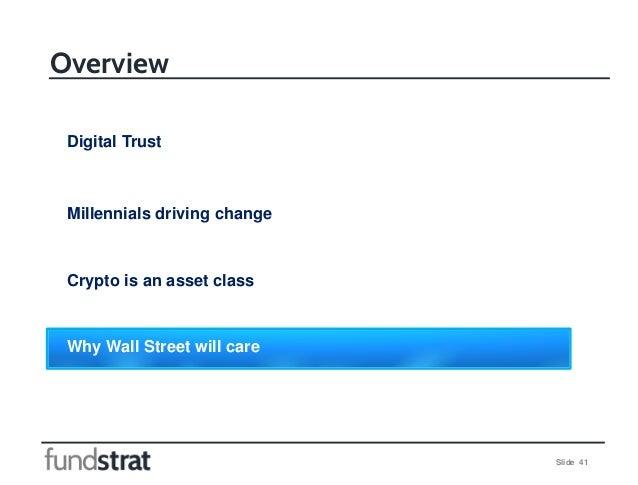 Slide 41 Overview Digital Trust Millennials driving change Crypto is an asset class Why Wall Street will care