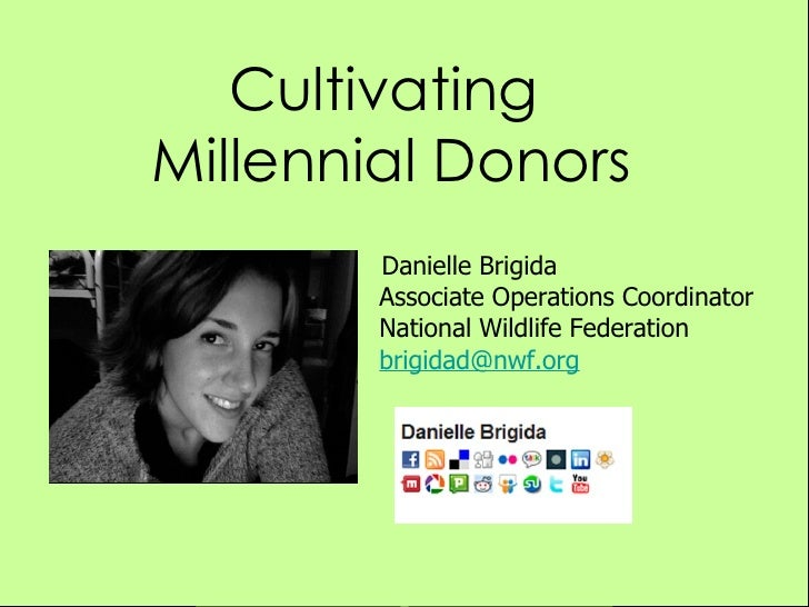 Cultivating  Millennial Donors <ul><li>Danielle Brigida Associate Operations Coordinator National Wildlife Federation [ema...