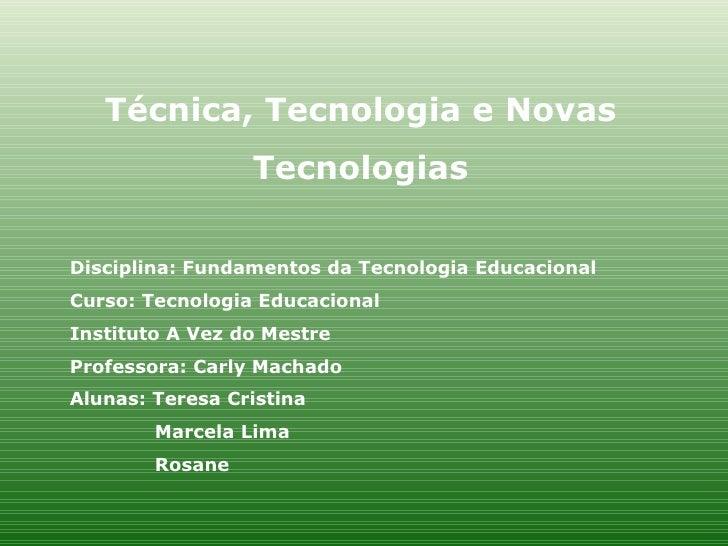 Técnica, Tecnologia e Novas Tecnologias Disciplina: Fundamentos da Tecnologia Educacional Curso: Tecnologia Educacional In...
