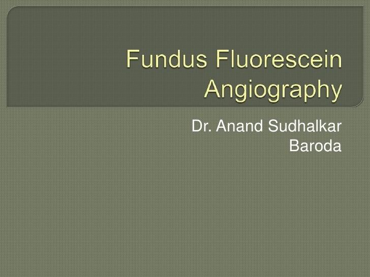 FundusFluorescein Angiography<br />Dr. AnandSudhalkar<br />Baroda<br />
