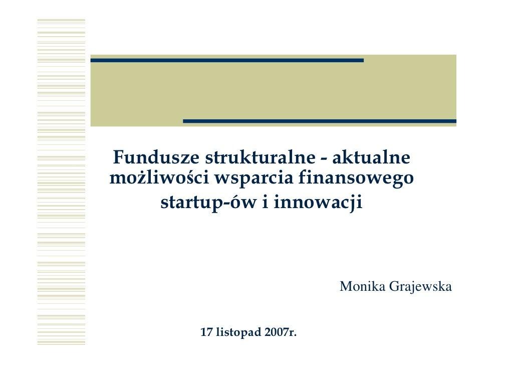 Fundusze strukturalne - aktualne mo liwości wsparcia finansowego      startup-ów i innowacji                              ...