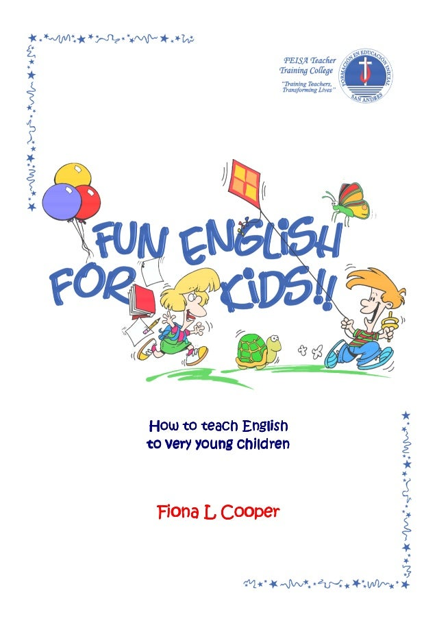 How to teach EnglishHow to teach EnglishHow to teach EnglishHow to teach English totototo veryveryveryvery young childreny...