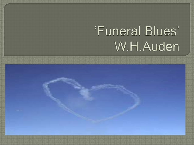 """auden funeral blues The title of """"funeral blues,"""" by the english poet w h auden (1907-1973), might at first suggest genuine lamentation—the kind of mourning or sorrow often found in popular music associated."""