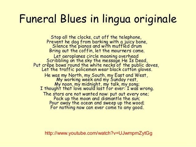 """funeral blues notes The title of """"funeral blues,"""" by the english poet w h auden (1907-1973), might at first suggest genuine lamentation—the kind of mourning or sorrow often found in popular music associated ."""