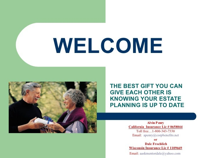 WELCOME  THE BEST GIFT YOU CAN GIVE EACH OTHER IS KNOWING YOUR ESTATE PLANNING IS UP TO DATE Alvin Penry California  Insur...