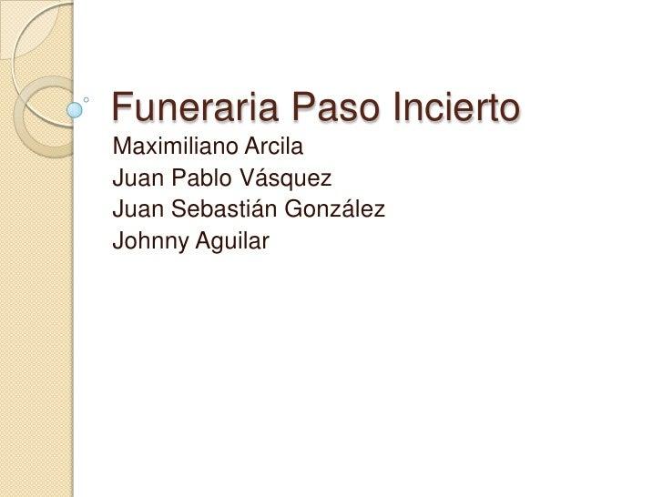 Funeraria Paso Incierto<br />Maximiliano Arcila<br />Juan Pablo Vásquez<br />Juan Sebastián González<br />Johnny Aguilar <...