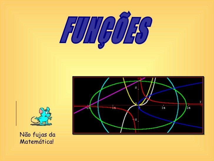 FUNÇÕES Não fujas da Matemática!