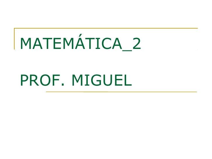 MATEMÁTICA_2PROF. MIGUEL