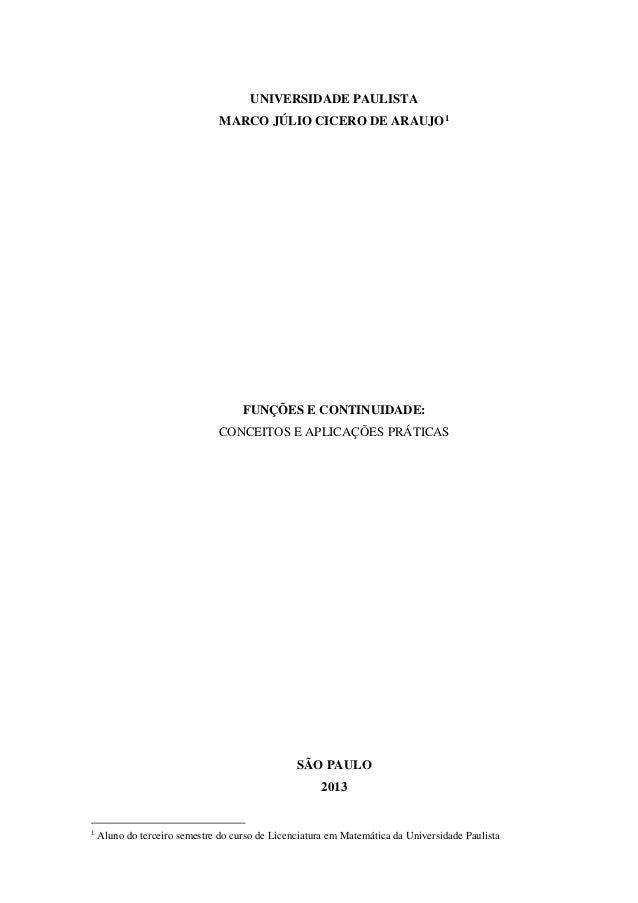 UNIVERSIDADE PAULISTAMARCO JÚLIO CICERO DE ARAUJO1FUNÇÕES E CONTINUIDADE:CONCEITOS E APLICAÇÕES PRÁTICASSÃO PAULO20131Alun...