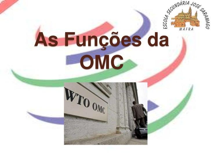 As Funções da    OMC