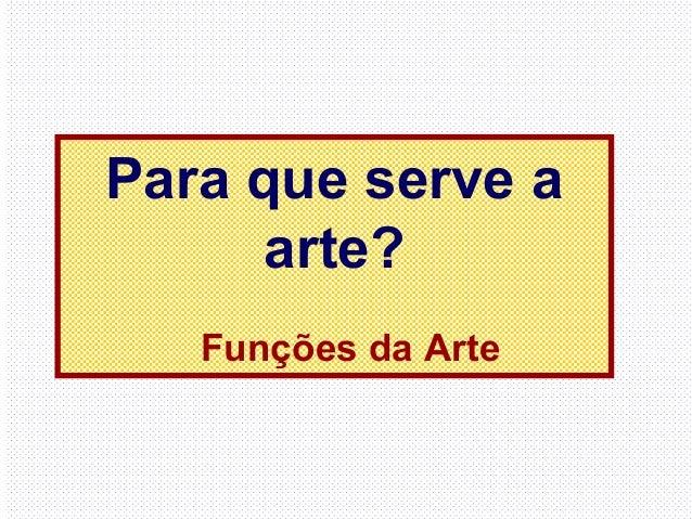 Para que serve a arte? Funções da Arte