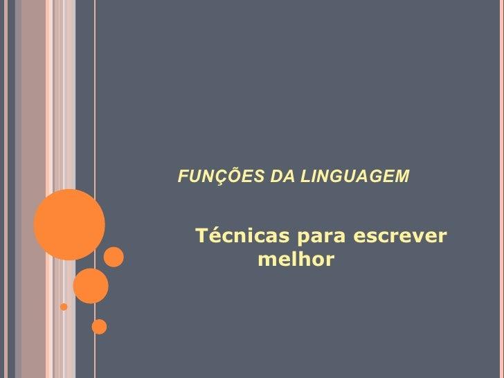 FUNÇÕES DA LINGUAGEM   <ul><li>Técnicas para escrever melhor </li></ul>