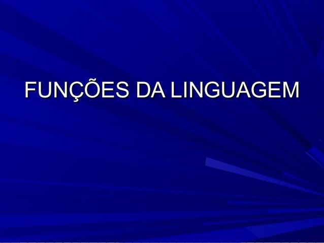 FUNÇÕES DA LINGUAGEMFUNÇÕES DA LINGUAGEM