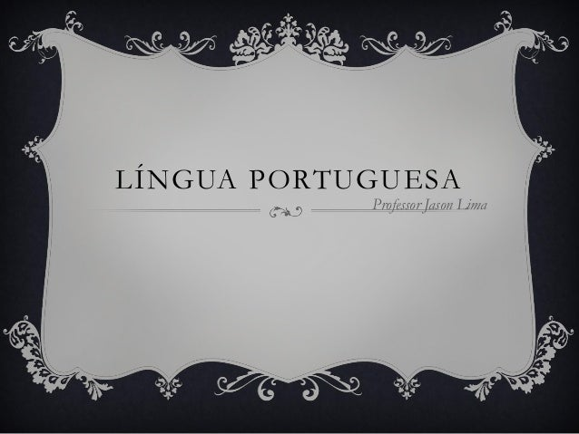 LÍNGUA PORTUGUESA Professor Jason Lima