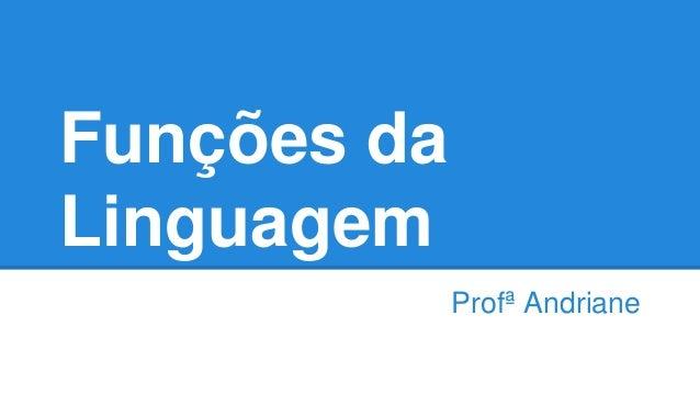 Funções da Linguagem Profª Andriane
