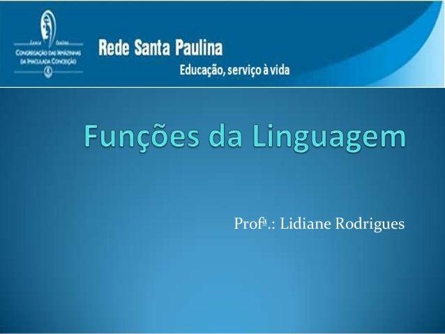 Profª.: Lidiane Rodrigues