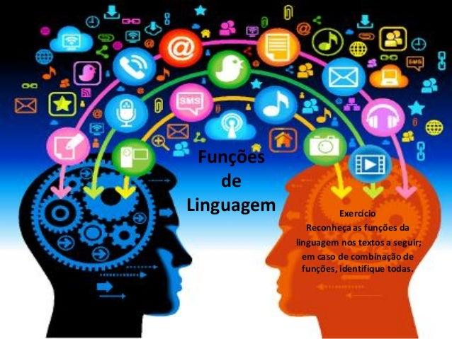 Funções de Linguagem Exercício Reconheça as funções da linguagem nos textos a seguir; em caso de combinação de funções, id...