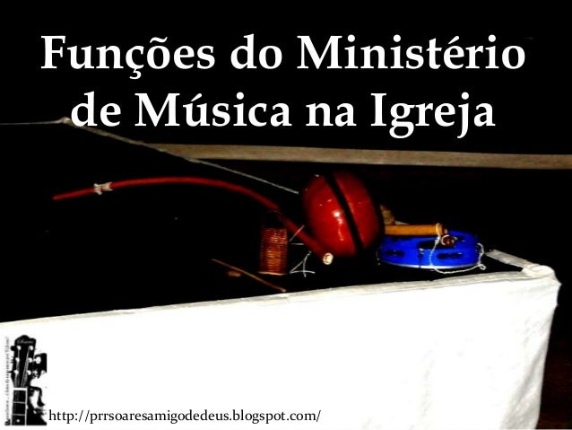 Funções do Ministério de Música na Igrejahttp://prrsoaresamigodedeus.blogspot.com/