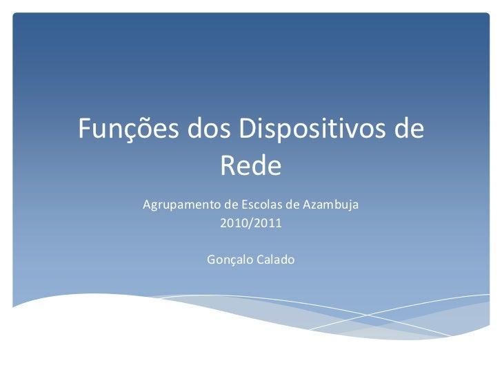 Funções dos Dispositivos de Rede<br />Agrupamento de Escolas de Azambuja<br />2010/2011<br />Gonçalo Calado<br />