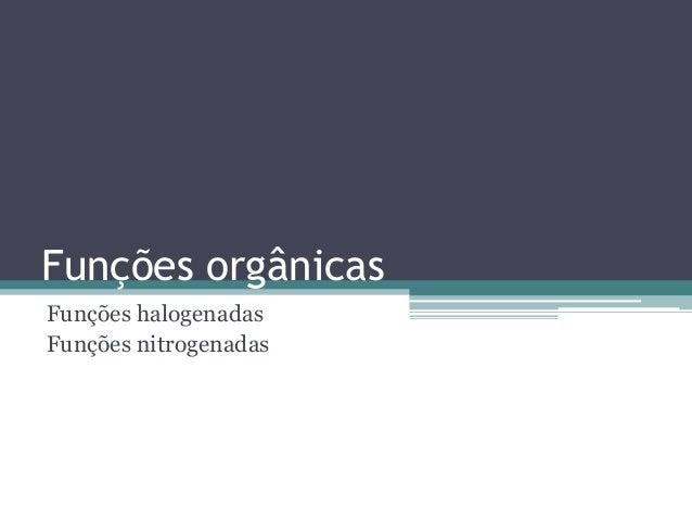 Funções orgânicas Funções halogenadas Funções nitrogenadas