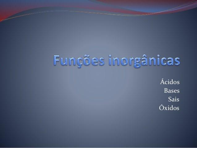 Ácidos Bases Sais Óxidos