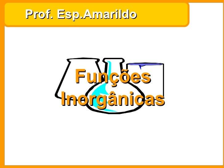 Prof. Esp.Amarildo Funções Inorgânicas