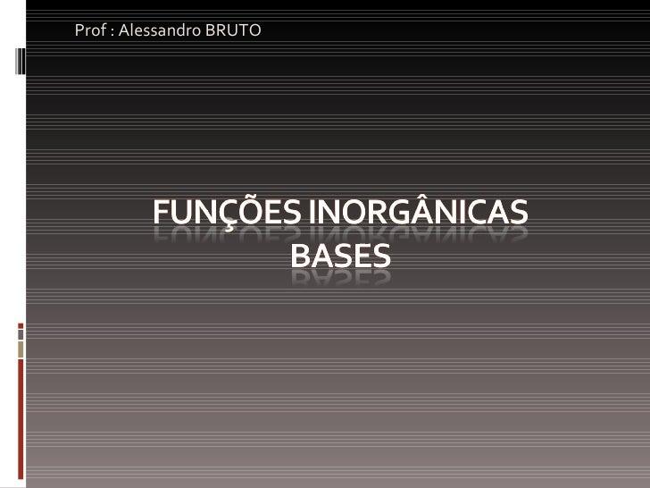<ul><li>Prof : Alessandro BRUTO </li></ul>