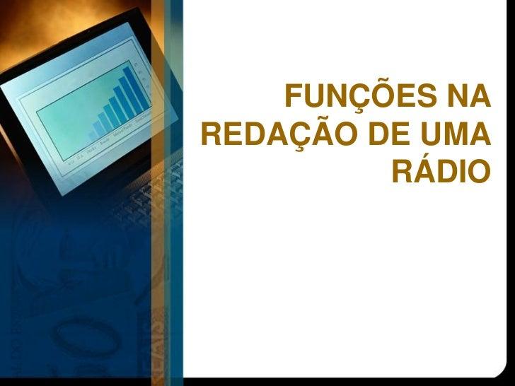 FUNÇÕES NAREDAÇÃO DE UMA         RÁDIO