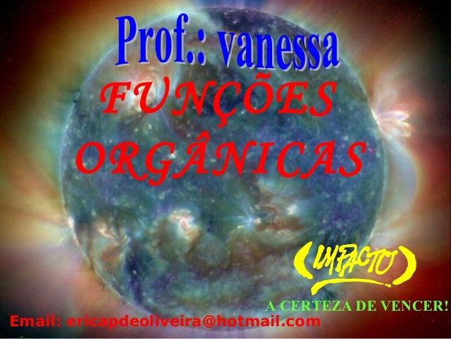 FUNÇÕES      ORGÂNICAS                             A CERTEZA DE VENCER!Email: ericapdeoliveira@hotmail.com