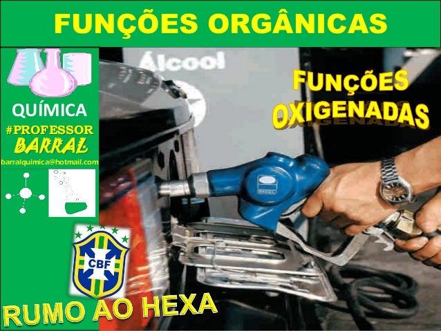 Química FUNÇÕES ORGÂNICAS QUÍMICA #PROFESSOR BARRAL barralquimica@hotmail.com