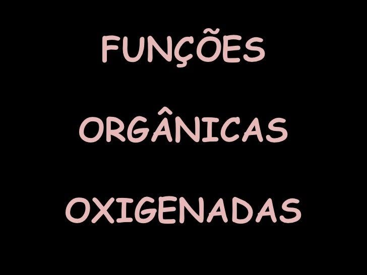 FUNÇÕES ORGÂNICAS OXIGENADAS <br />