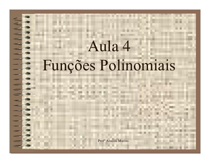 Aula 4 Funções Polinomiais           Profª Aracéli Marins