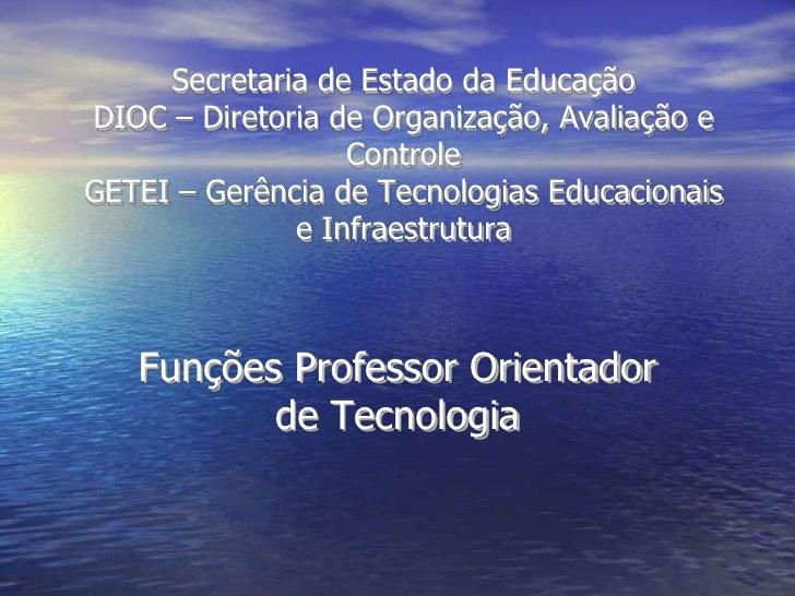 Secretaria de Estado da EducaçãoDIOC – Diretoria de Organização, Avaliação e ControleGETEI – Gerência de Tecnologias Educa...