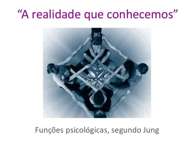 """""""A realidade que conhecemos"""" Funções psicológicas, segundo Jung"""