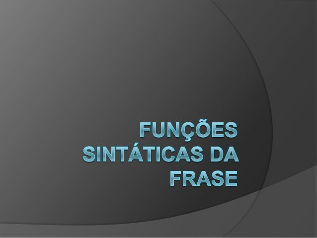 Funções sintáticas ao nível da frase                                Funções sintácticas                                 ao...