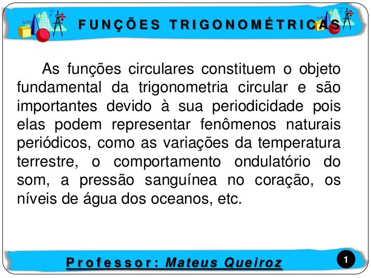 FUNÇÕES TRIGONOMÉTRICAS    As funções circulares constituem o objetofundamental da trigonometria circular e sãoimportantes...