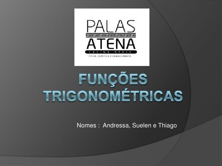 Nomes : Andressa, Suelen e Thiago