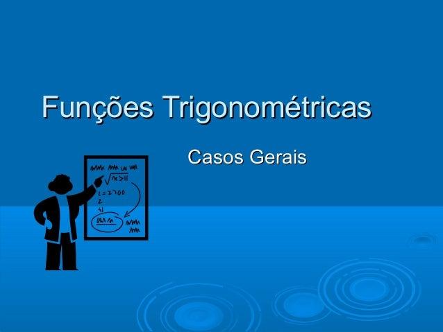 Funções TrigonométricasFunções Trigonométricas Casos GeraisCasos Gerais