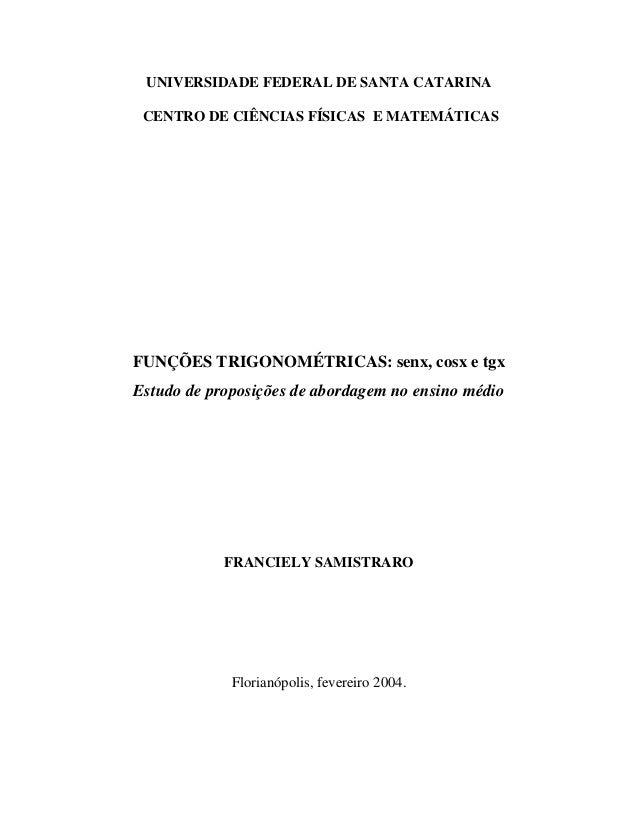 UNIVERSIDADE FEDERAL DE SANTA CATARINA CENTRO DE CIÊNCIAS FÍSICAS E MATEMÁTICAS FUNÇÕES TRIGONOMÉTRICAS: senx, cosx e tgx ...