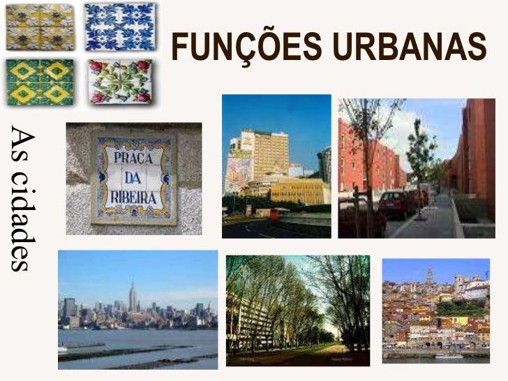 FUNÇÕES URBANAS As cidades