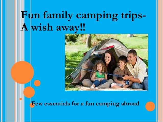 Fun family camping trips-A wish away!! trips a wish away!!  Few essentials for a fun camping abroad