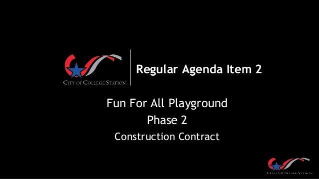 Regular Agenda Item 2 Fun For All Playground Phase 2 Construction Contract
