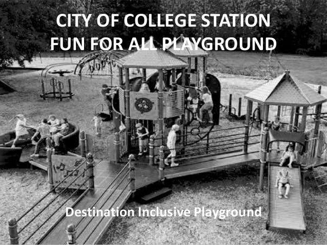 CITY OF COLLEGE STATION FUN FOR ALL PLAYGROUND Destination Inclusive Playground