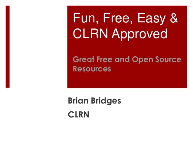 Fun, Free, Easy & CLRN Approved Great Free and Open Source ResourcesBrian BridgesCLRN