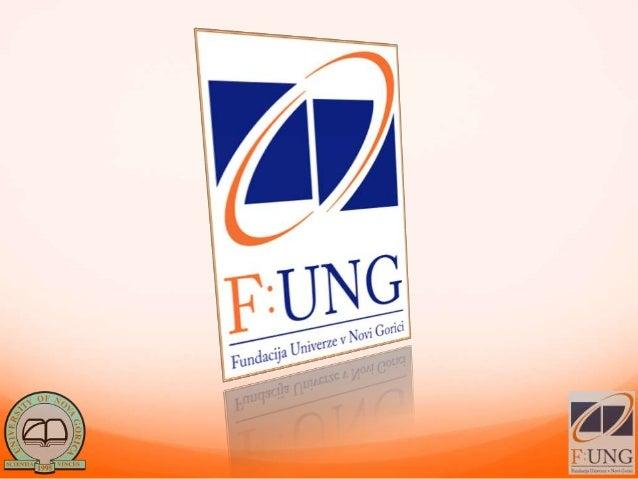 Kaj je F:UNGFundacija Univerze v Novi Gorici je ustanova, katere osnovnicilj je zagotavljati denarno in drugo podporo delo...