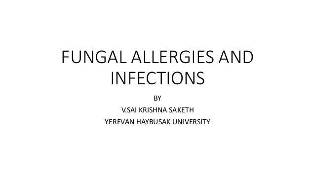 FUNGAL ALLERGIES AND INFECTIONS BY V.SAI KRISHNA SAKETH YEREVAN HAYBUSAK UNIVERSITY