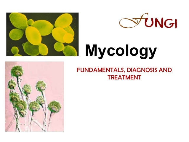 Mycology Mycology FUNDAMENTALS, DIAGNOSIS AND TREATMENT