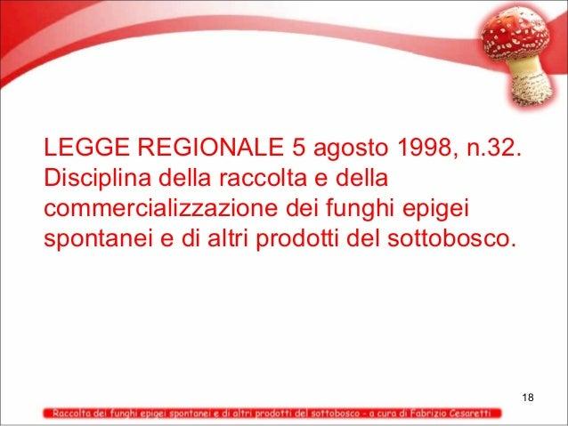 LEGGE REGIONALE 5 agosto 1998, n.32. Disciplina della raccolta e della commercializzazione dei funghi epigei spontanei e d...